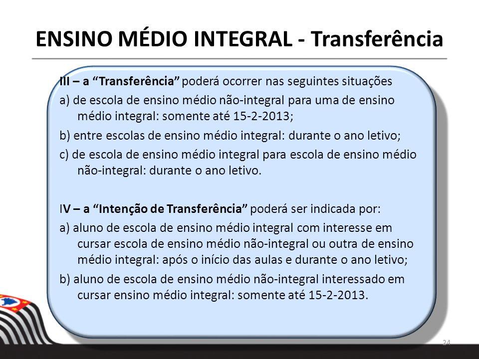 ENSINO MÉDIO INTEGRAL - Transferência III – a Transferência poderá ocorrer nas seguintes situações a) de escola de ensino médio não-integral para uma