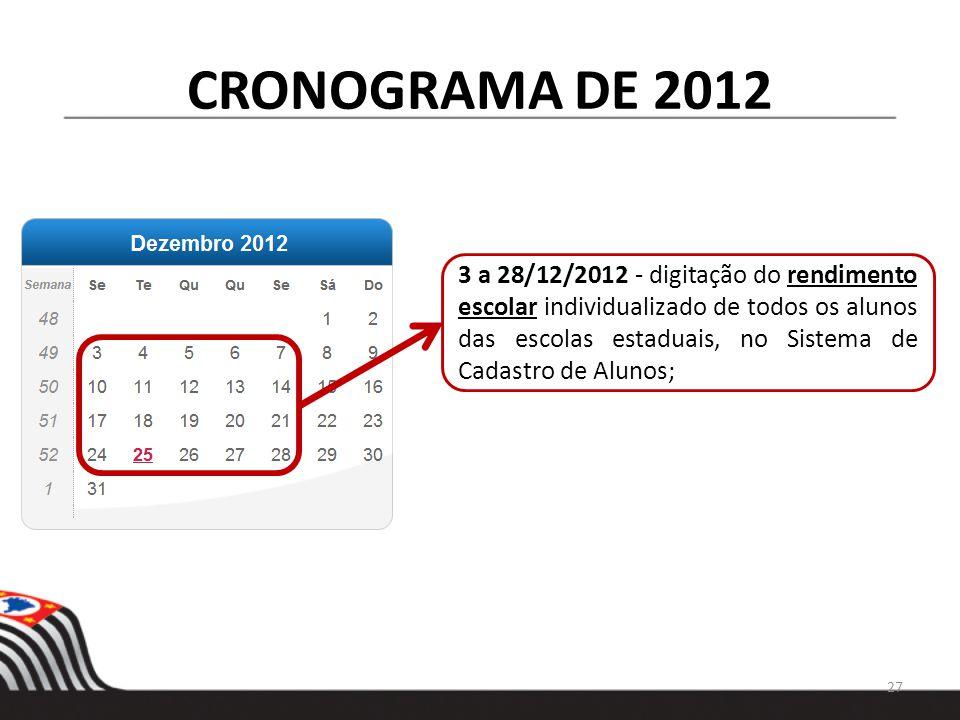 CRONOGRAMA DE 2012 3 a 28/12/2012 - digitação do rendimento escolar individualizado de todos os alunos das escolas estaduais, no Sistema de Cadastro d