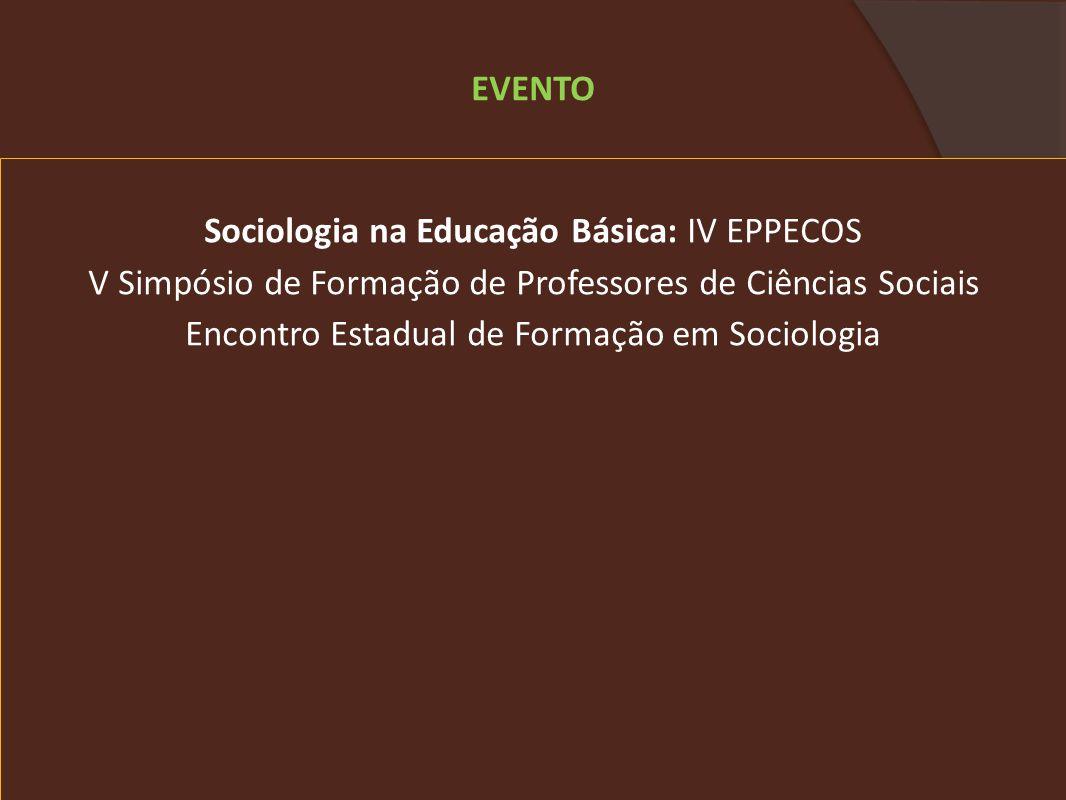 Sociologia na Educação Básica: IV EPPECOS V Simpósio de Formação de Professores de Ciências Sociais Encontro Estadual de Formação em Sociologia EVENTO