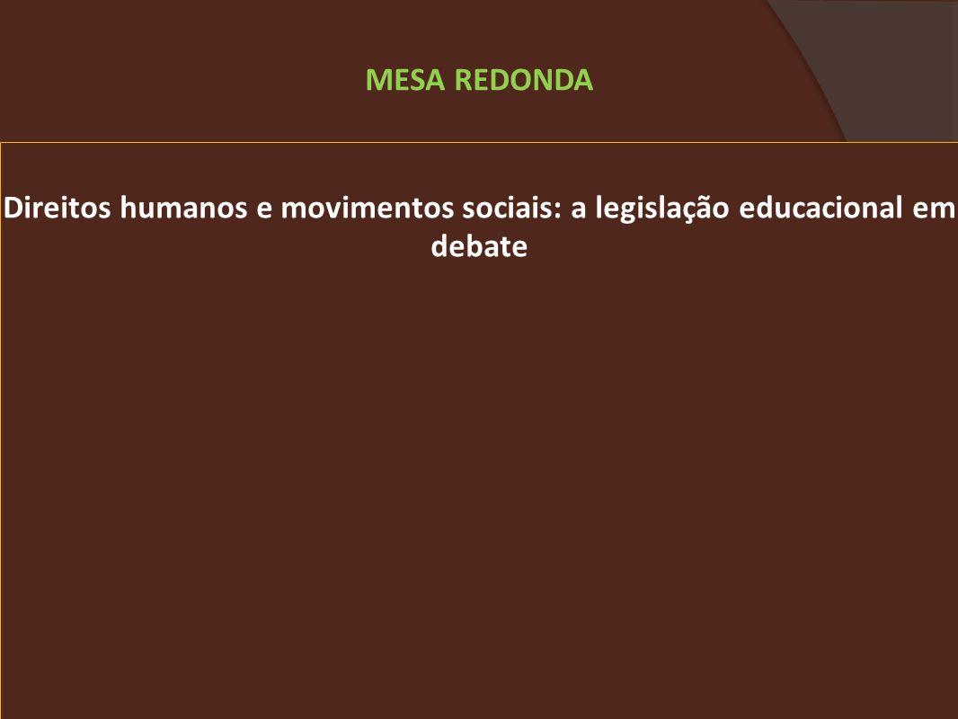 Direitos humanos e movimentos sociais: a legislação educacional em debate MESA REDONDA