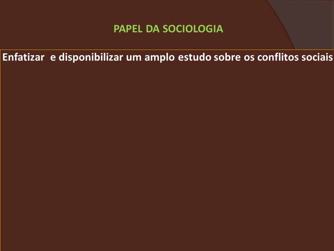 Enfatizar e disponibilizar um amplo estudo sobre os conflitos sociais PAPEL DA SOCIOLOGIA
