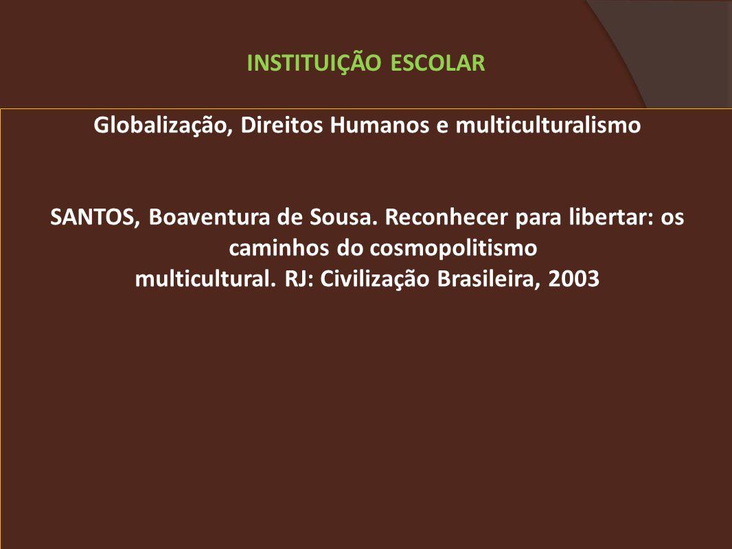 Globalização, Direitos Humanos e multiculturalismo SANTOS, Boaventura de Sousa. Reconhecer para libertar: os caminhos do cosmopolitismo multicultural.