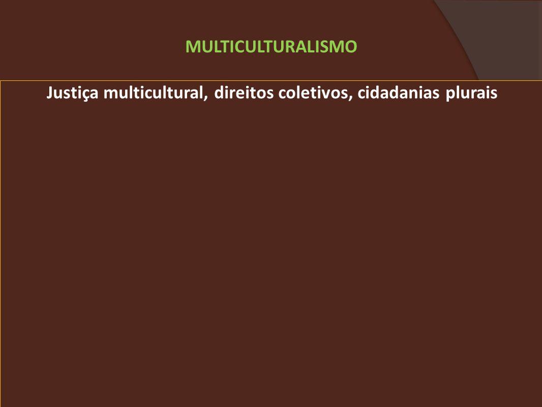 Justiça multicultural, direitos coletivos, cidadanias plurais MULTICULTURALISMO