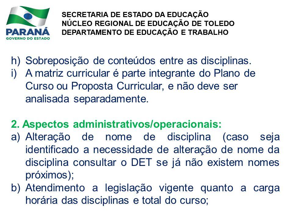 SECRETARIA DE ESTADO DA EDUCAÇÃO NÚCLEO REGIONAL DE EDUCAÇÃO DE TOLEDO DEPARTAMENTO DE EDUCAÇÃO E TRABALHO SECRETARIA DE ESTADO DA EDUCAÇÃO NÚCLEO REGIONAL DE EDUCAÇÃO DE TOLEDO DEPARTAMENTO DE EDUCAÇÃO E TRABALHO h)Sobreposição de conteúdos entre as disciplinas.