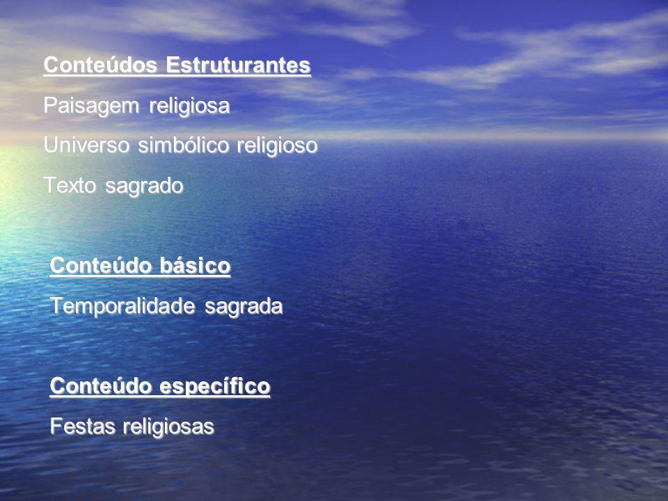 Conteúdos Estruturantes Paisagem religiosa Universo simbólico religioso Texto sagrado Conteúdo básico Temporalidade sagrada Conteúdo específico Festas