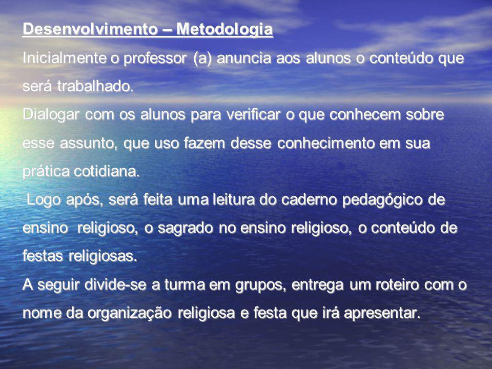 Desenvolvimento – Metodologia O grupo terá um prazo mínimo ( a critério do professor(a) ) para a organização do trabalho.