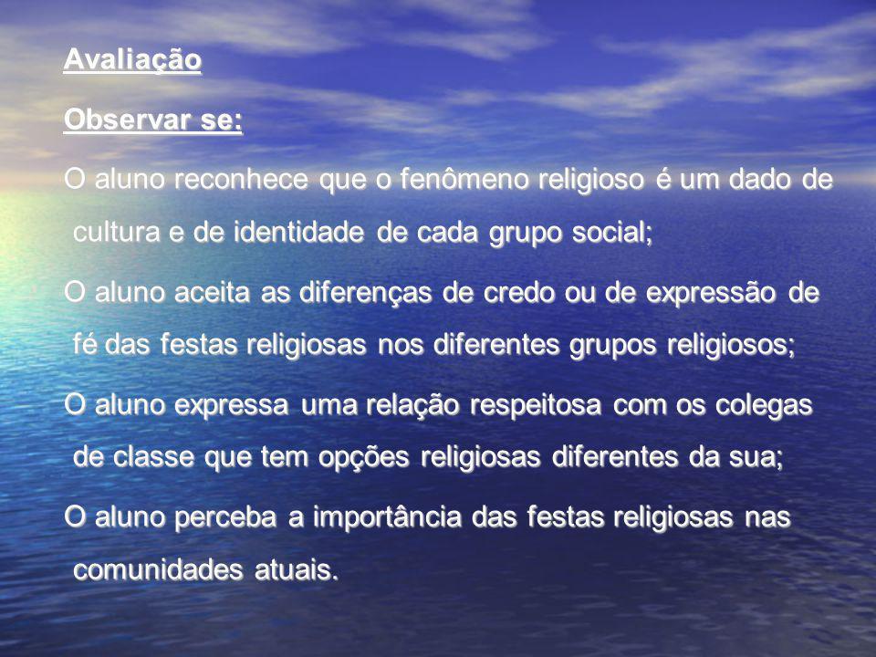 Avaliação Avaliação Observar se: Observar se: O aluno reconhece que o fenômeno religioso é um dado de cultura e de identidade de cada grupo social; O