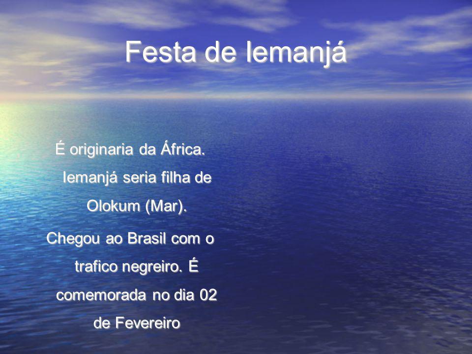 Festa de Iemanjá É originaria da África. Iemanjá seria filha de Olokum (Mar). É originaria da África. Iemanjá seria filha de Olokum (Mar). Chegou ao B