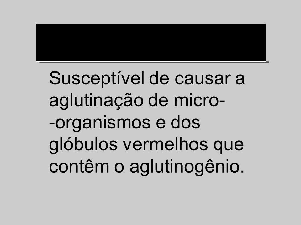 Susceptível de causar a aglutinação de micro- -organismos e dos glóbulos vermelhos que contêm o aglutinogênio.