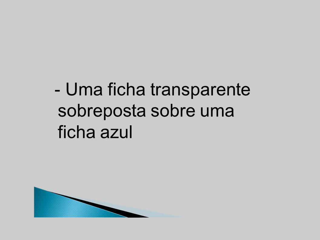 - Uma ficha transparente sobreposta sobre uma ficha azul