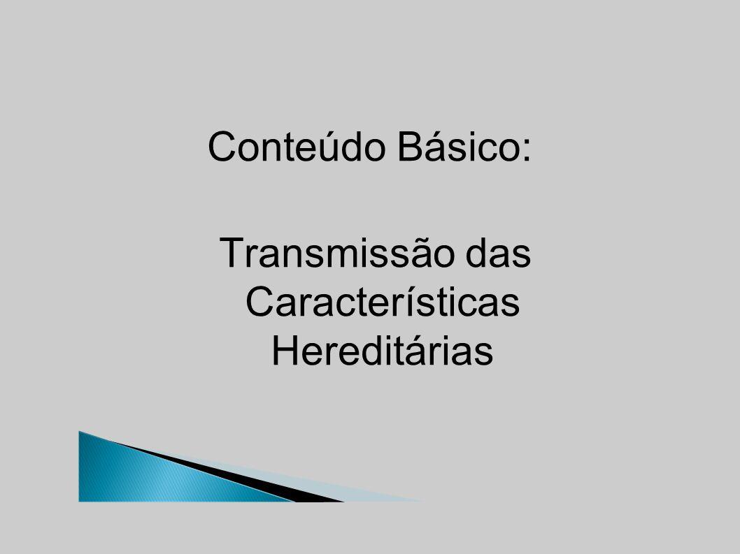 Conteúdo Básico: Transmissão das Características Hereditárias