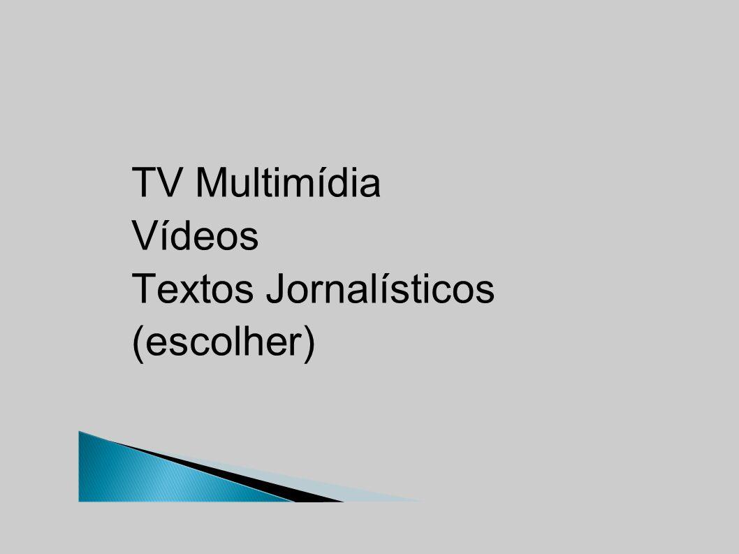 TV Multimídia Vídeos Textos Jornalísticos (escolher)