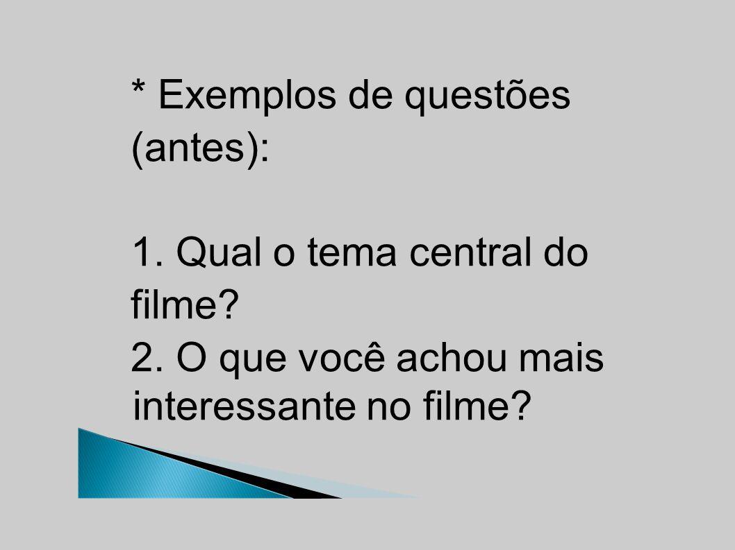 * Exemplos de questões (antes): 1. Qual o tema central do filme.
