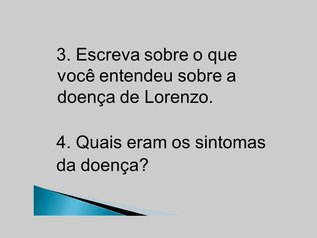 3. Escreva sobre o que você entendeu sobre a doença de Lorenzo.