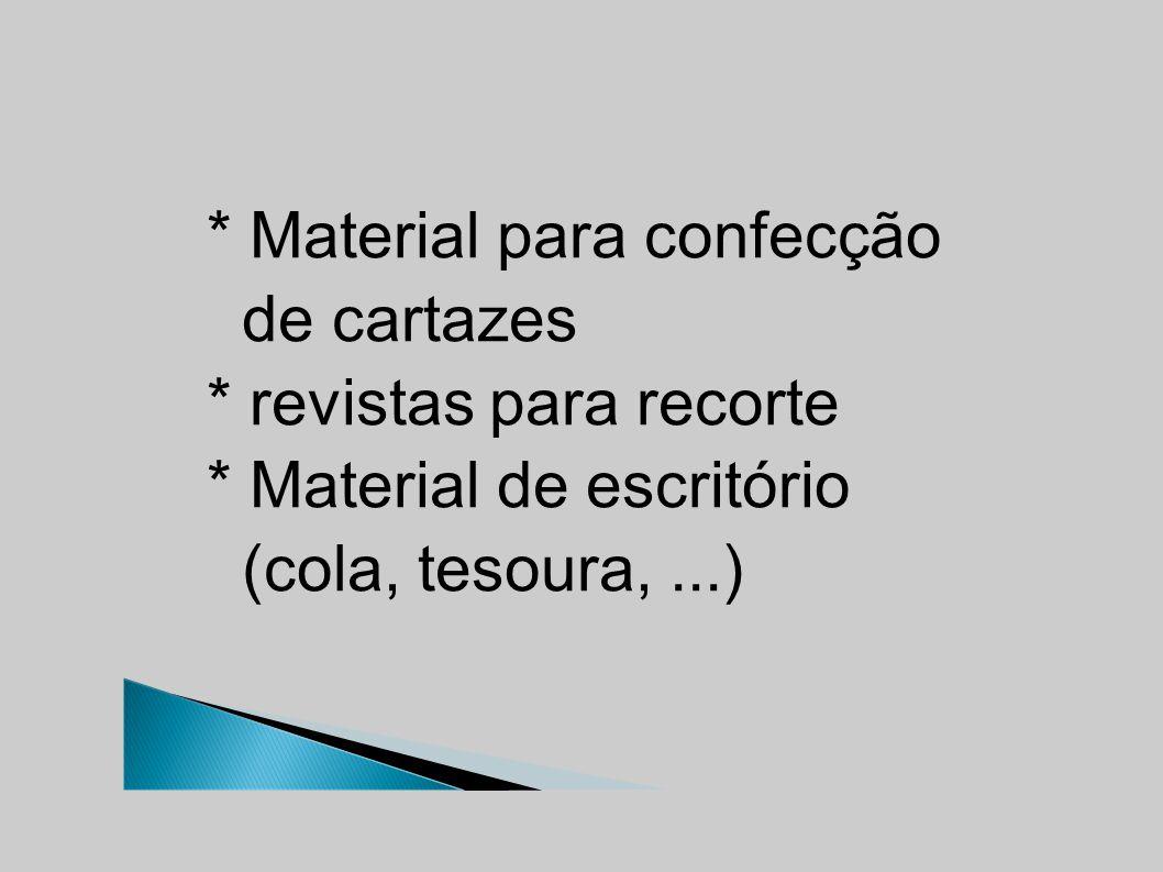 * Material para confecção de cartazes * revistas para recorte * Material de escritório (cola, tesoura,...)