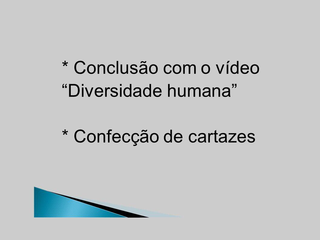 * Conclusão com o vídeo Diversidade humana * Confecção de cartazes