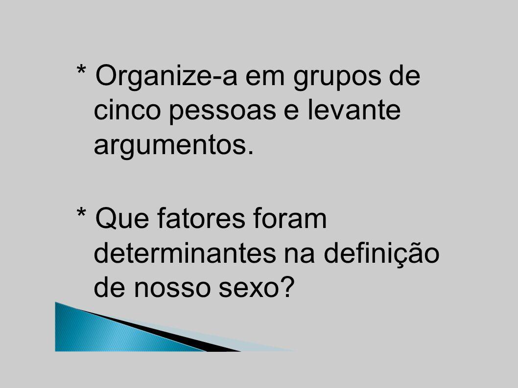 * Organize-a em grupos de cinco pessoas e levante argumentos.