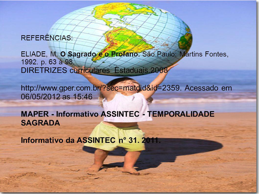 REFERÊNCIAS: ELIADE, M. O Sagrado e o Profano. São Paulo: Martins Fontes, 1992. p. 63 à 98. DIRETRIZES curriculares Estaduais.2008 http://www.gper.com