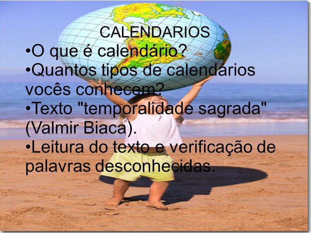 CALENDARIOS O que é calendário? Quantos tipos de calendários vocês conhecem? Texto