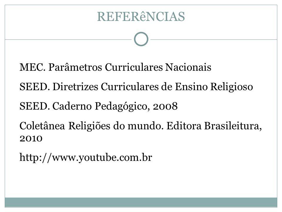 REFERêNCIAS MEC. Parâmetros Curriculares Nacionais SEED. Diretrizes Curriculares de Ensino Religioso SEED. Caderno Pedagógico, 2008 Coletânea Religiõe