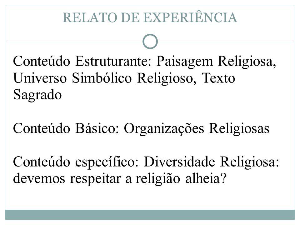 RELATO DE EXPERIÊNCIA Conteúdo Estruturante: Paisagem Religiosa, Universo Simbólico Religioso, Texto Sagrado Conteúdo Básico: Organizações Religiosas