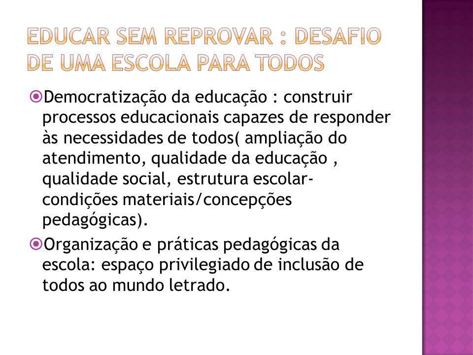 Democratização da educação : construir processos educacionais capazes de responder às necessidades de todos( ampliação do atendimento, qualidade da educação, qualidade social, estrutura escolar- condições materiais/concepções pedagógicas).