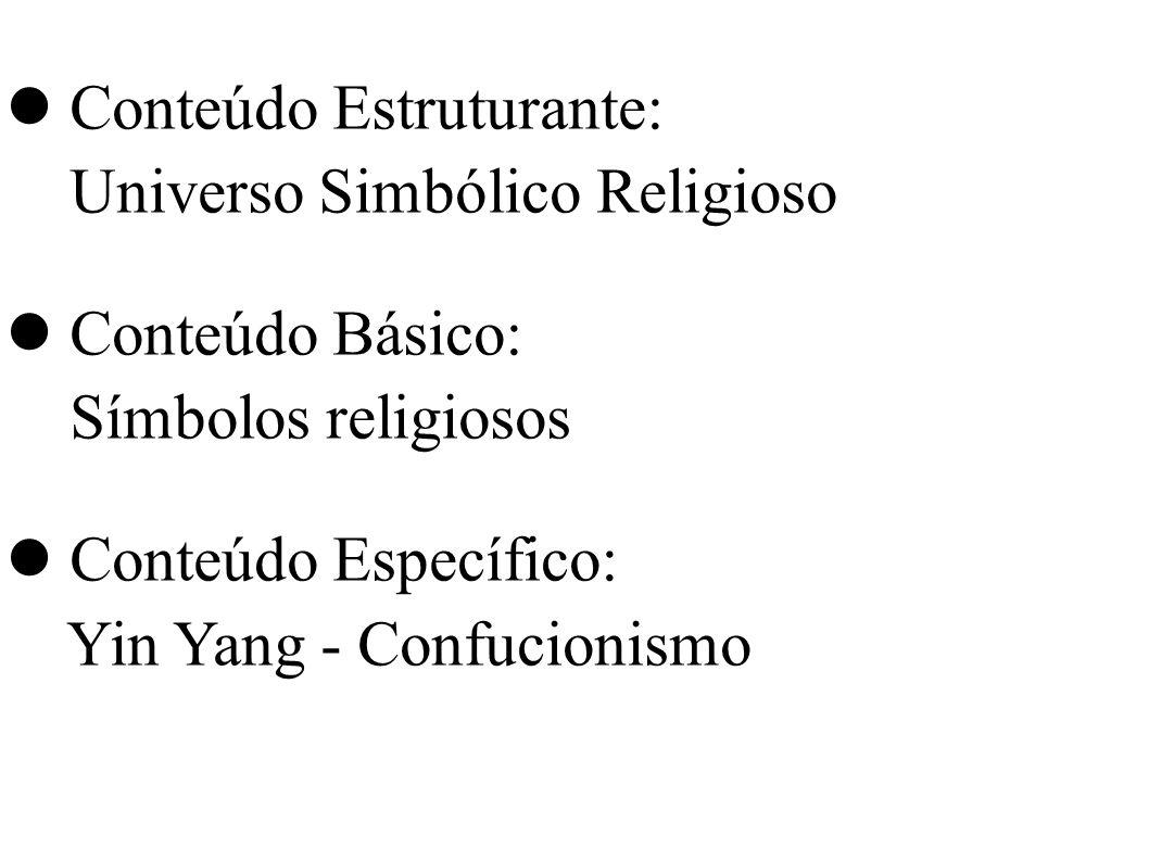 Conteúdo Estruturante: Universo Simbólico Religioso Conteúdo Básico: Símbolos religiosos Conteúdo Específico: Yin Yang - Confucionismo