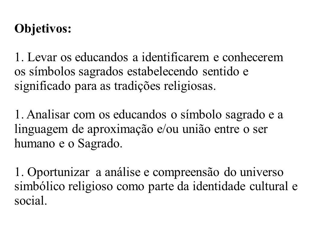 Objetivos: 1. Levar os educandos a identificarem e conhecerem os símbolos sagrados estabelecendo sentido e significado para as tradições religiosas. 1