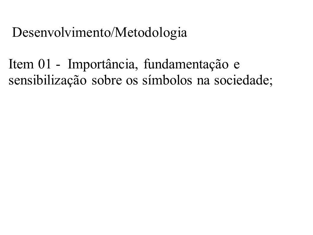 Desenvolvimento/Metodologia Item 01 - Importância, fundamentação e sensibilização sobre os símbolos na sociedade;