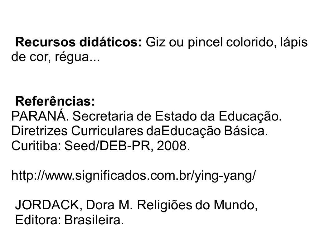 Recursos didáticos: Giz ou pincel colorido, lápis de cor, régua... Referências: PARANÁ. Secretaria de Estado da Educação. Diretrizes Curriculares daEd