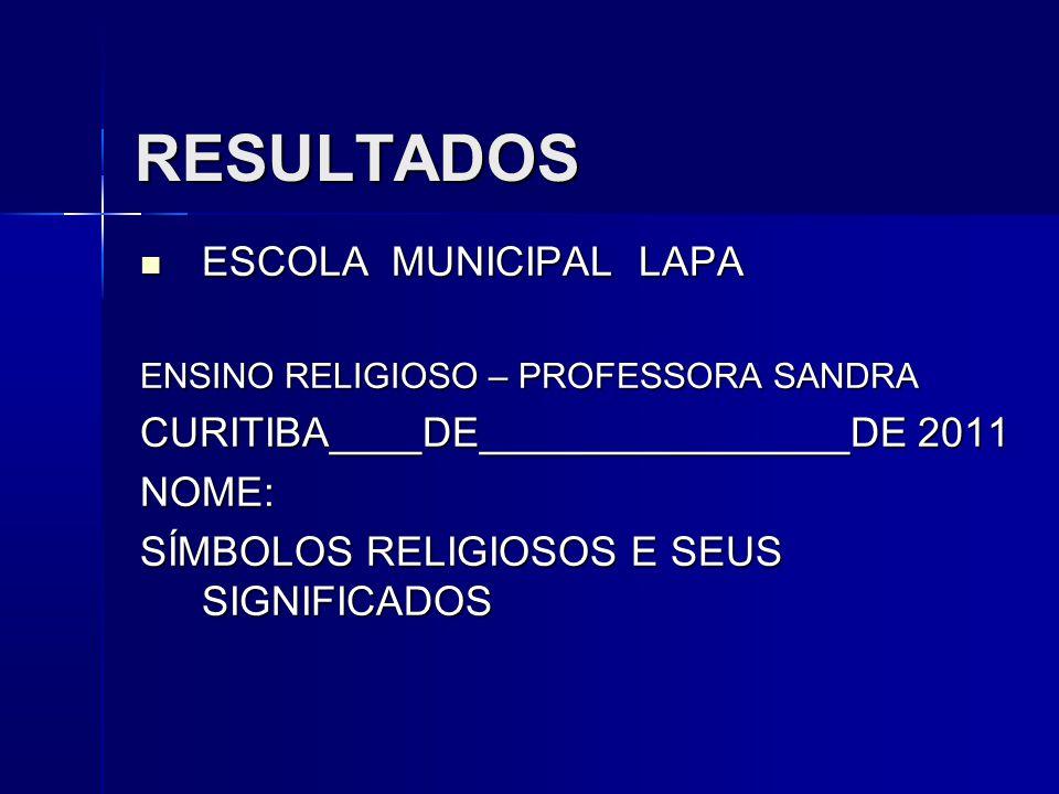 RESULTADOS ESCOLA MUNICIPAL LAPA ESCOLA MUNICIPAL LAPA ENSINO RELIGIOSO – PROFESSORA SANDRA CURITIBA____DE________________DE 2011 NOME: SÍMBOLOS RELIGIOSOS E SEUS SIGNIFICADOS