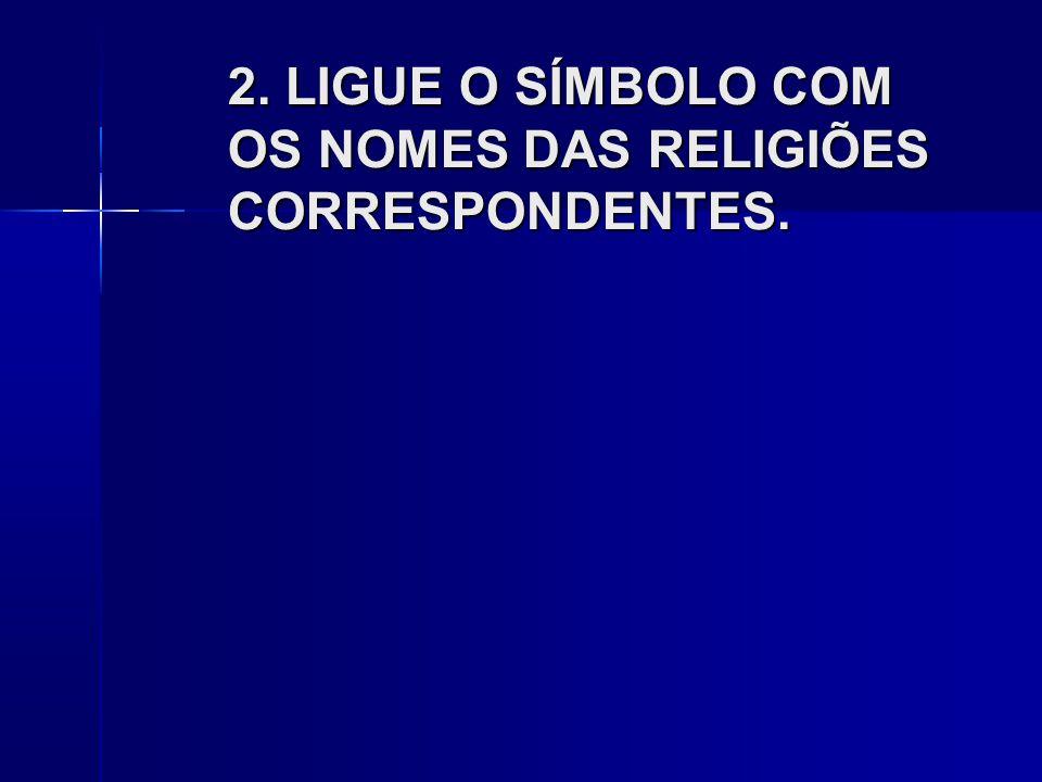 2. LIGUE O SÍMBOLO COM OS NOMES DAS RELIGIÕES CORRESPONDENTES.