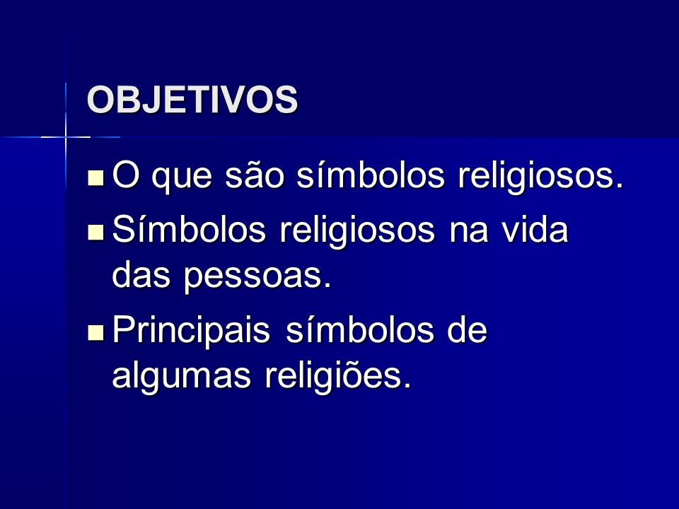 CONTEÚDOS Identificar os símbolos religiosos, estabelecendo a relação de seus significados.