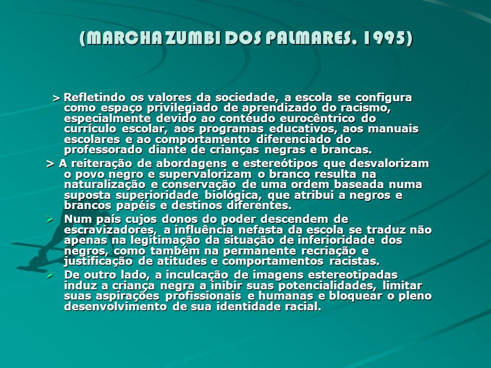 (MARCHA ZUMBI DOS PALMARES, 1995) (MARCHA ZUMBI DOS PALMARES, 1995) > Refletindo os valores da sociedade, a escola se configura como espaço privilegia