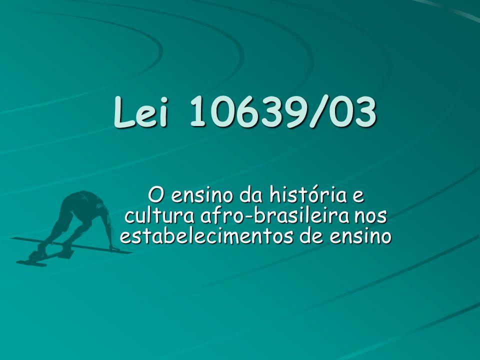 Lei 10639/03 O ensino da história e cultura afro-brasileira nos estabelecimentos de ensino