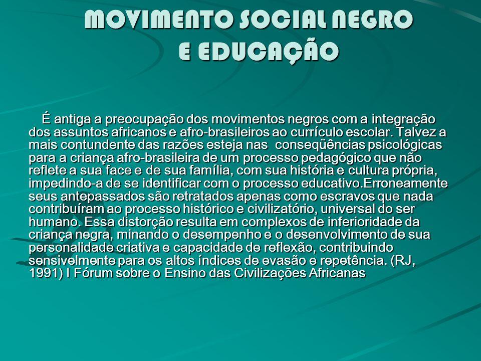 MOVIMENTO SOCIAL NEGRO E EDUCAÇÃO É antiga a preocupação dos movimentos negros com a integração dos assuntos africanos e afro-brasileiros ao currículo escolar.