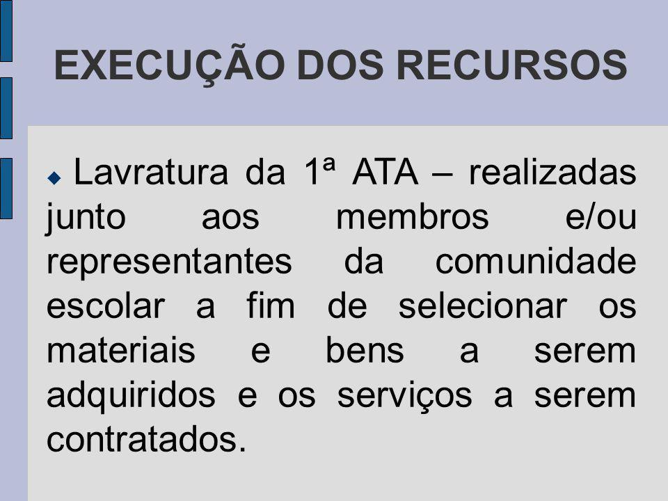 EXECUÇÃO DOS RECURSOS Lavratura da 1ª ATA – realizadas junto aos membros e/ou representantes da comunidade escolar a fim de selecionar os materiais e bens a serem adquiridos e os serviços a serem contratados..