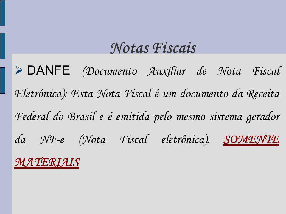 Notas Fiscais DANFE (Documento Auxiliar de Nota Fiscal Eletrônica): Esta Nota Fiscal é um documento da Receita Federal do Brasil e é emitida pelo mesmo sistema gerador da NF-e (Nota Fiscal eletrônica).