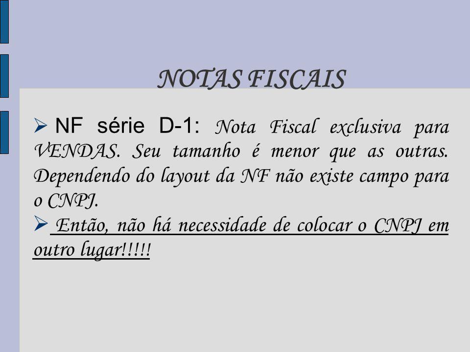 N F série D-1: Nota Fiscal exclusiva para VENDAS.Seu tamanho é menor que as outras.