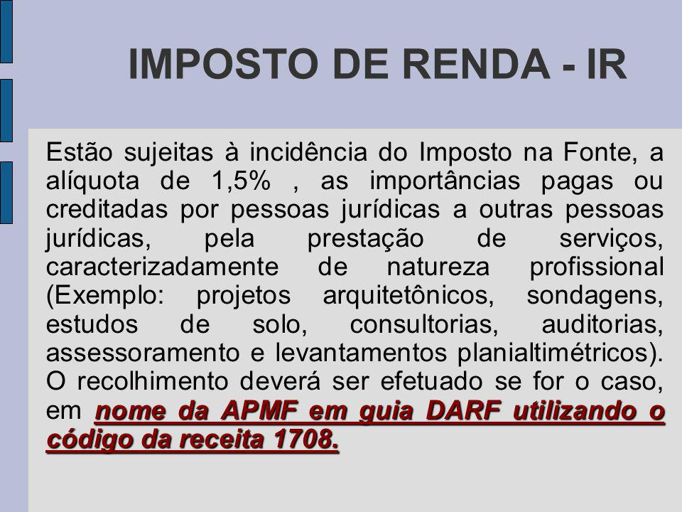 IMPOSTO DE RENDA - IR nome da APMF em guia DARF utilizando o código da receita 1708.