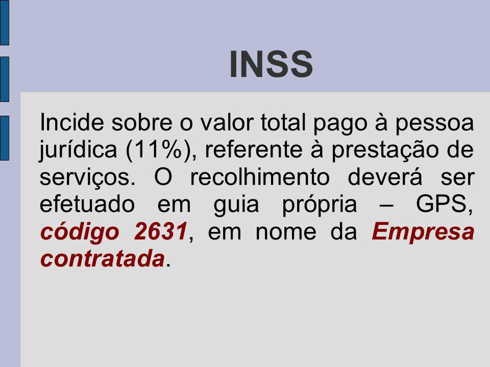 INSS Incide sobre o valor total pago à pessoa jurídica (11%), referente à prestação de serviços.