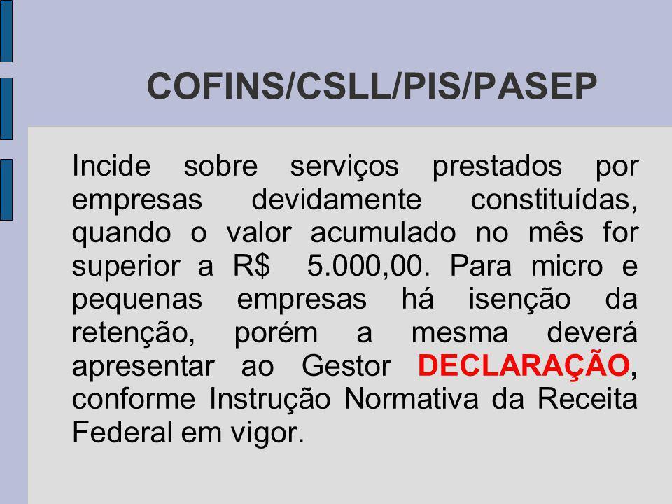 COFINS/CSLL/PIS/PASEP Incide sobre serviços prestados por empresas devidamente constituídas, quando o valor acumulado no mês for superior a R$ 5.000,00.