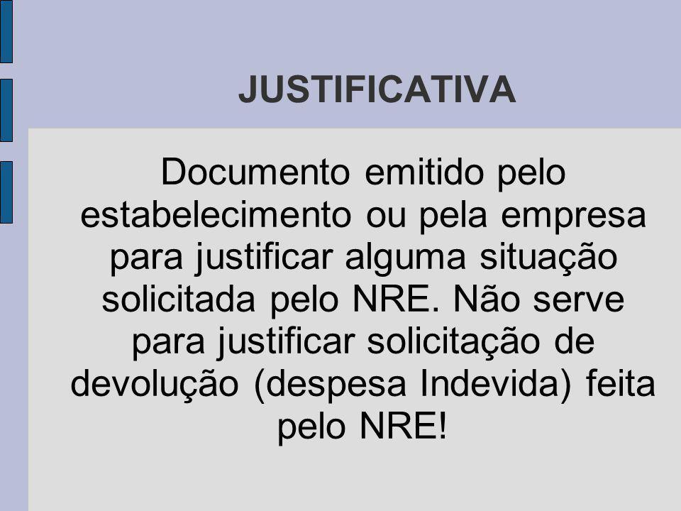 JUSTIFICATIVA Documento emitido pelo estabelecimento ou pela empresa para justificar alguma situação solicitada pelo NRE.