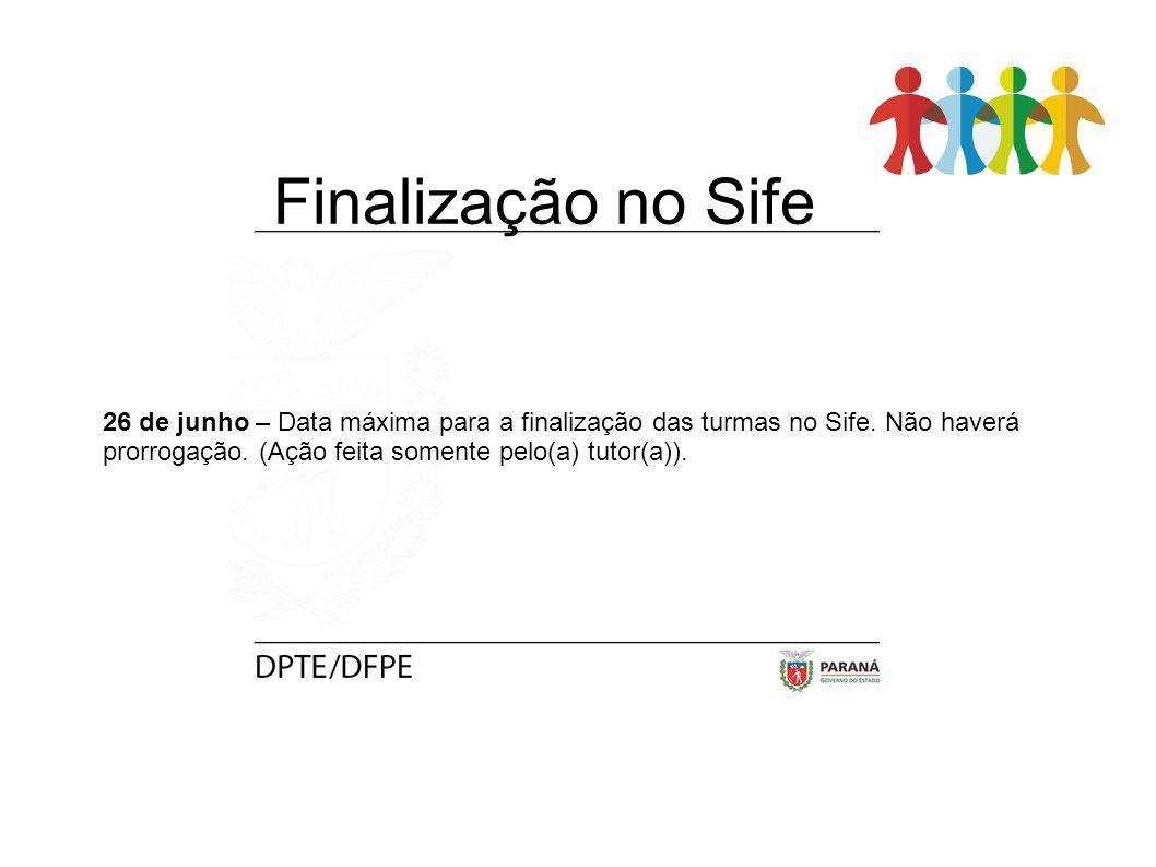 Finalização no Sife 26 de junho – Data máxima para a finalização das turmas no Sife. Não haverá prorrogação. (Ação feita somente pelo(a) tutor(a)).