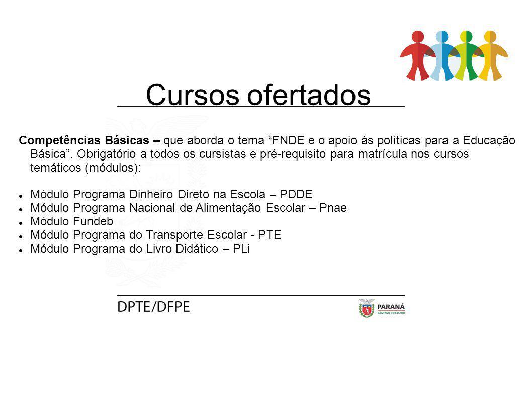 Cursos ofertados Competências Básicas – que aborda o tema FNDE e o apoio às políticas para a Educação Básica. Obrigatório a todos os cursistas e pré-r