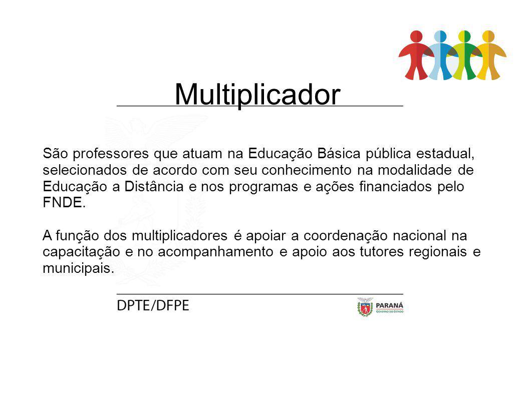 Multiplicador São professores que atuam na Educação Básica pública estadual, selecionados de acordo com seu conhecimento na modalidade de Educação a D