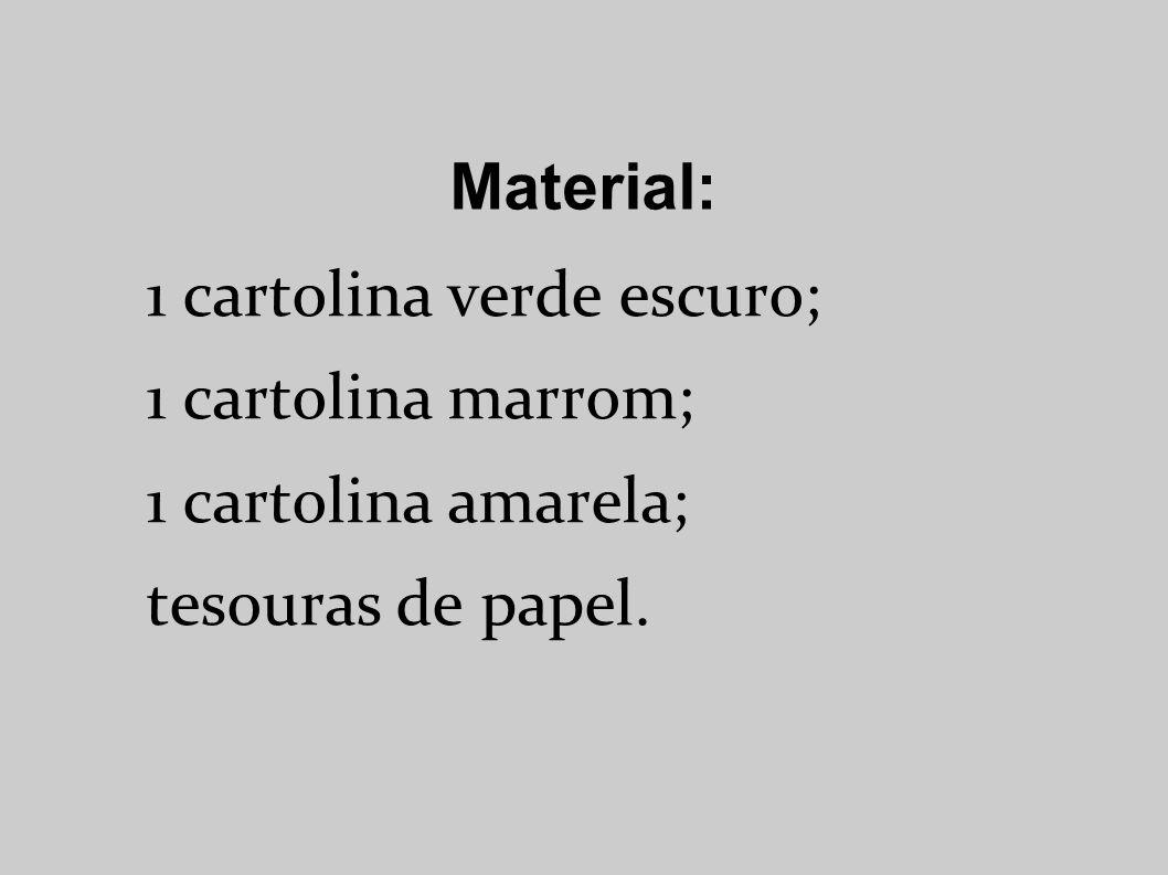 Material: 1 cartolina verde escuro; 1 cartolina marrom; 1 cartolina amarela; tesouras de papel.