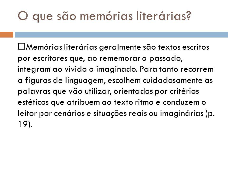 O que são memórias literárias? Memórias literárias geralmente são textos escritos por escritores que, ao rememorar o passado, integram ao vivido o ima