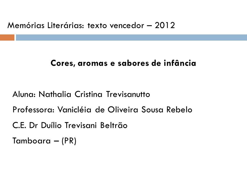 Cores, aromas e sabores de infância Aluna: Nathalia Cristina Trevisanutto Professora: Vanicléia de Oliveira Sousa Rebelo C.E.