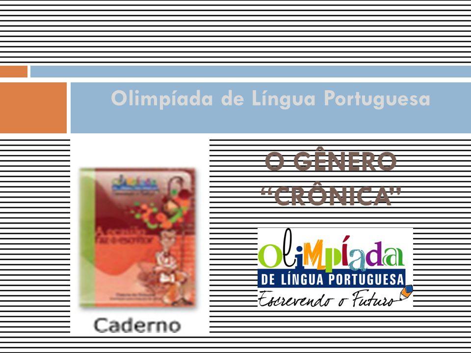 O GÊNERO CRÔNICA Olimpíada de Língua Portuguesa